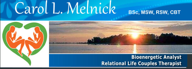 Bioenergetic Analyst   Relational Life Couples Therapist Carol L. Melnick BSc, MSW, RSW, CBT